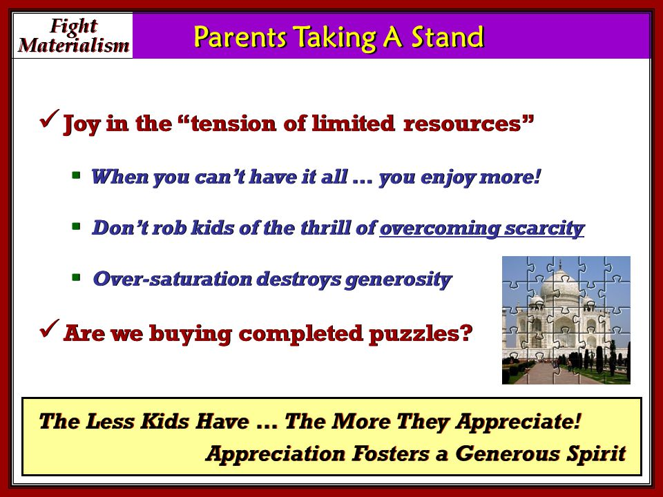 Fight Materialism Fight Materialism Parents Taking A Stand Joy in the tension of limited resources  When you can't have it all … you enjoy more.