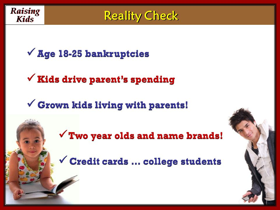 Raising Kids Raising Kids Reality Check Age 18-25 bankruptcies Kids drive parent's spending Grown kids living with parents.
