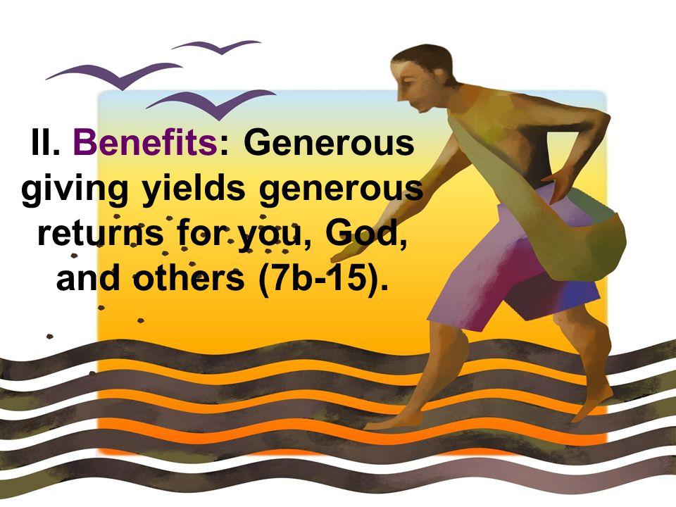 II.Benefits of Generosity... A. God blesses you (7b-11a).