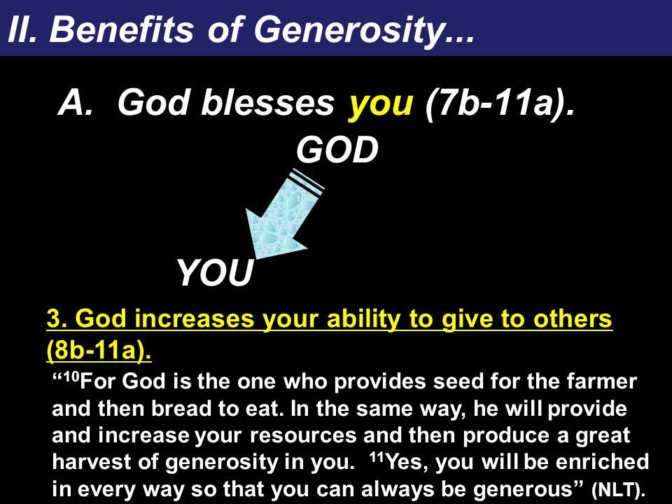 "II. Benefits of Generosity... A. God blesses you (7b-11a). GOD YOU "" 10 For God is the one who provides seed for the farmer and then bread to eat. In"