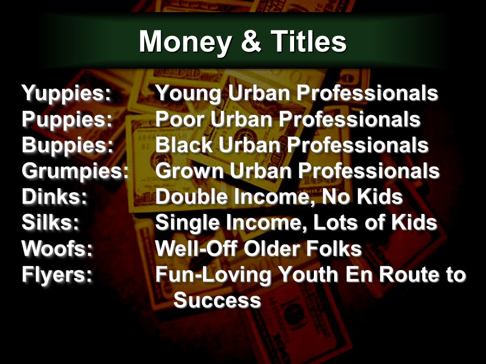 Money & Titles Young Urban Professionals Poor Urban Professionals Black Urban Professionals Grown Urban Professionals Double Income, No Kids Single In