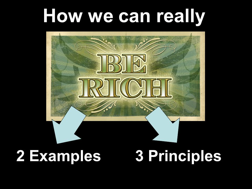 How we can really be rich 2 Examples3 Principles