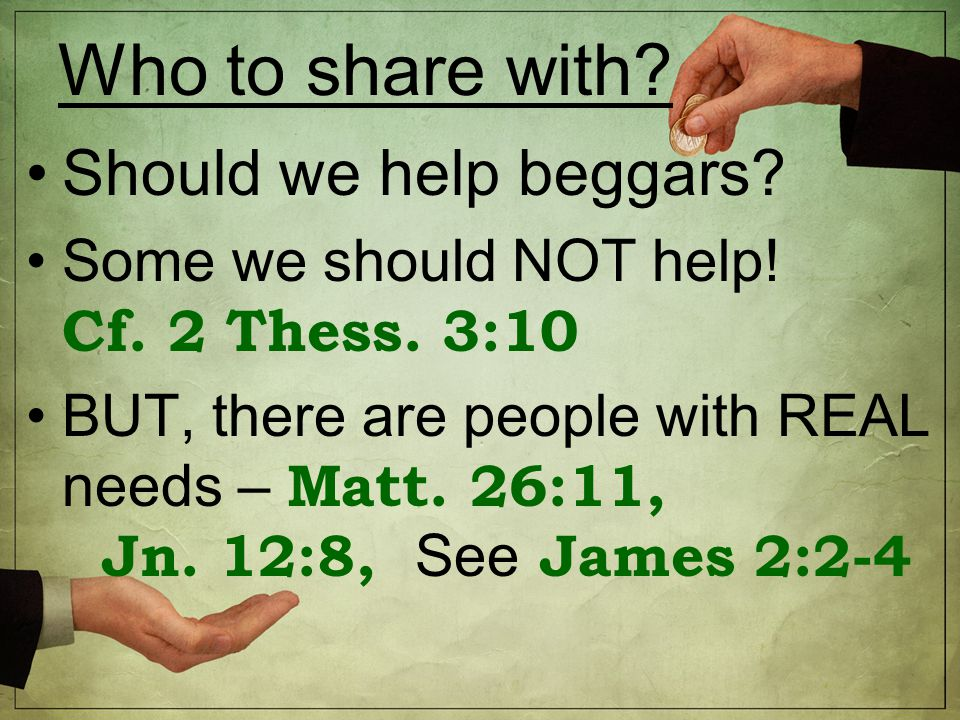 Who to share with. Should we help beggars. Some we should NOT help.