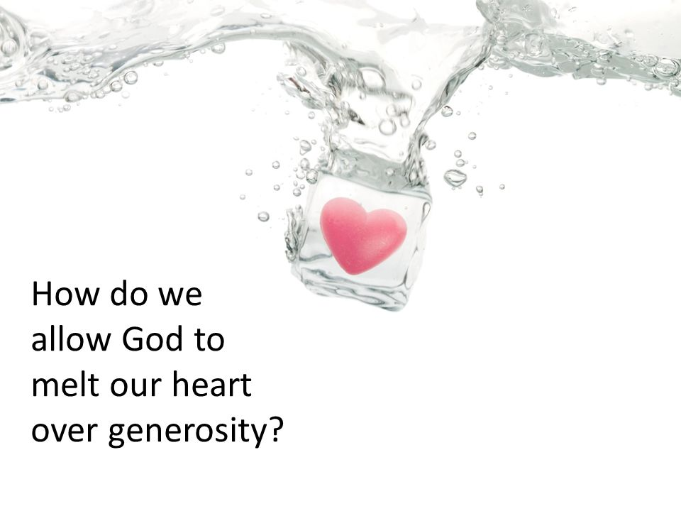 How do we allow God to melt our heart over generosity?