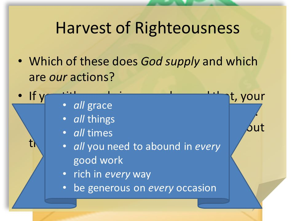 Harvest of Righteousness Which of these does God supply and which are our actions.