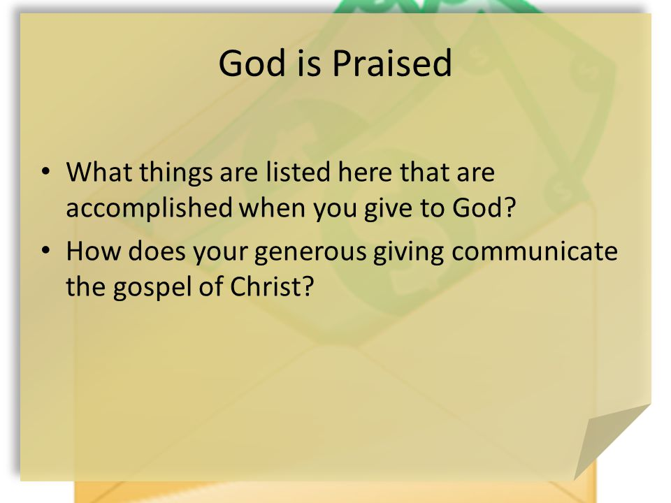 God is Praised What things are listed here that are accomplished when you give to God.