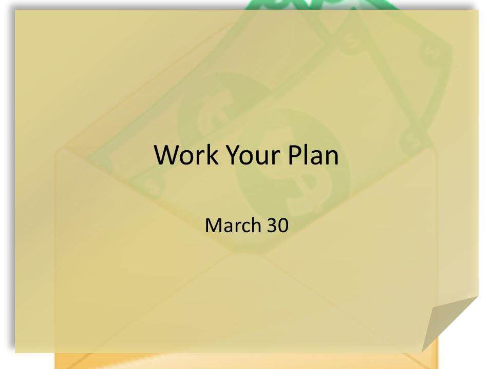 Work Your Plan March 30