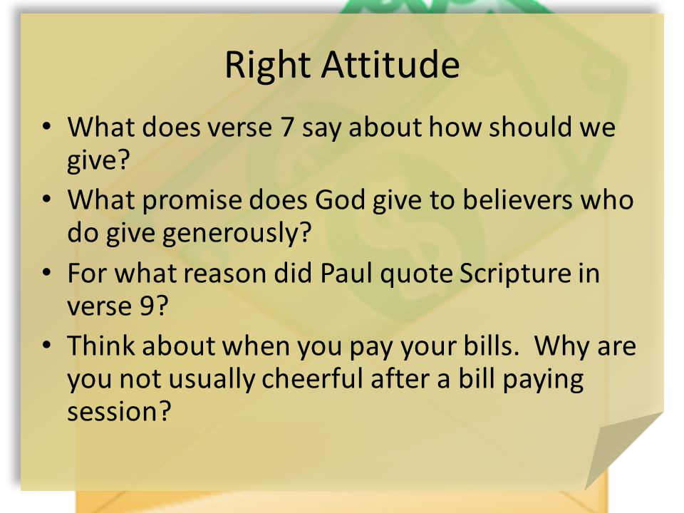 Right Attitude What does verse 7 say about how should we give.