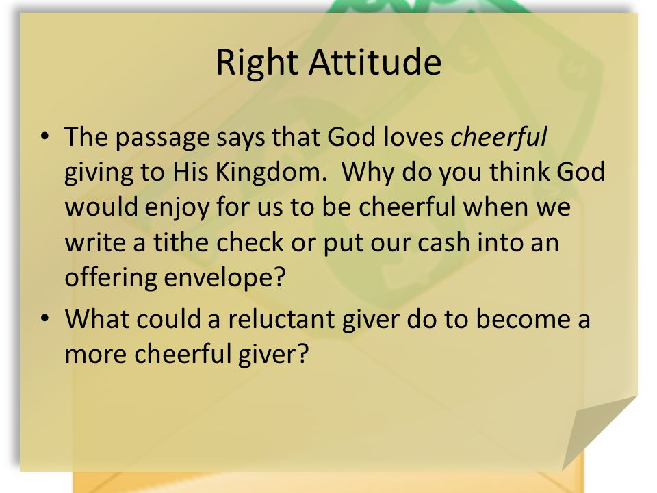 Right Attitude The passage says that God loves cheerful giving to His Kingdom.