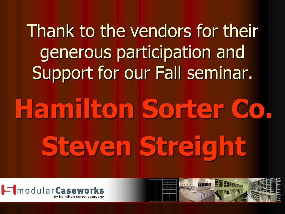 Thank to the vendors for their generous participation and Support for our Fall seminar. Hamilton Sorter Co. Steven Streight
