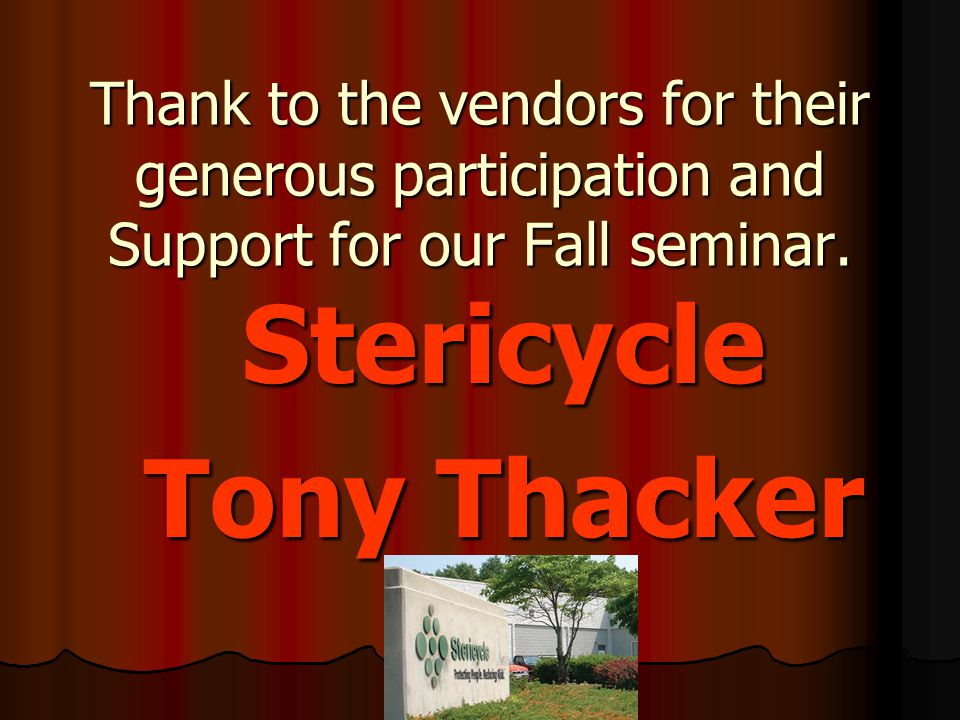 Thank to the vendors for their generous participation and Support for our Fall seminar. Stericycle Tony Thacker