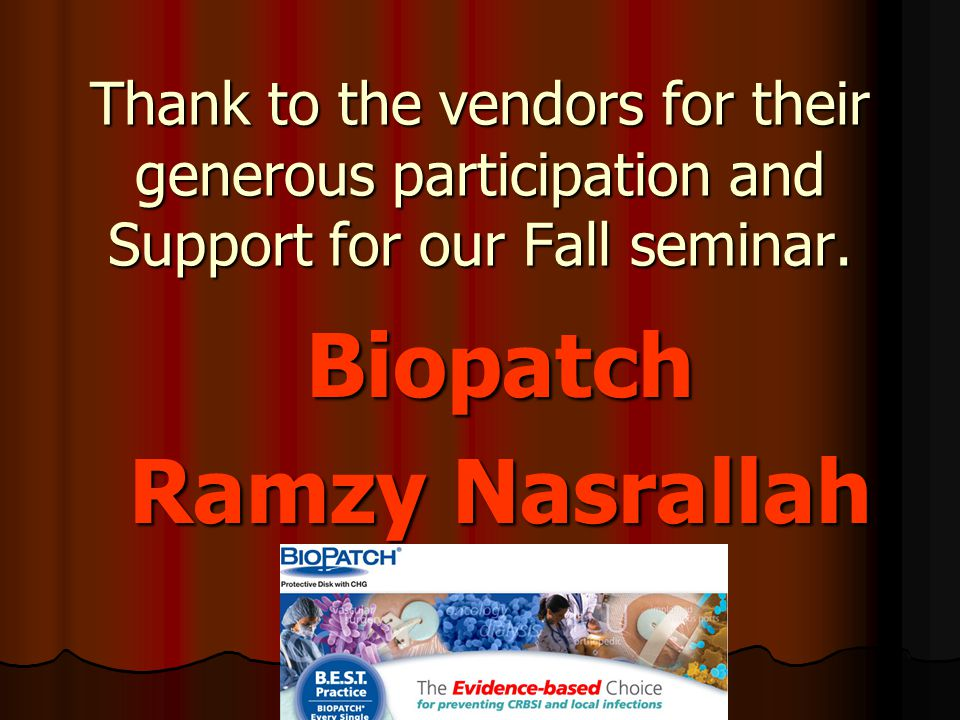 Thank to the vendors for their generous participation and Support for our Fall seminar. Biopatch Ramzy Nasrallah
