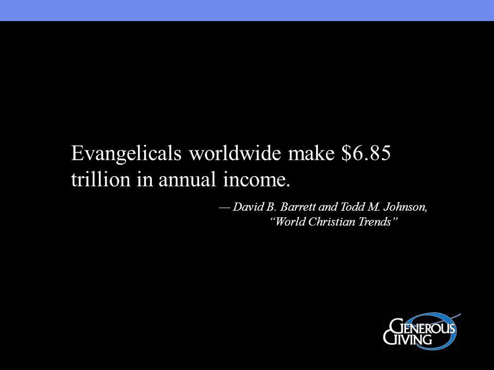 Evangelicals worldwide make $6.85 trillion in annual income.