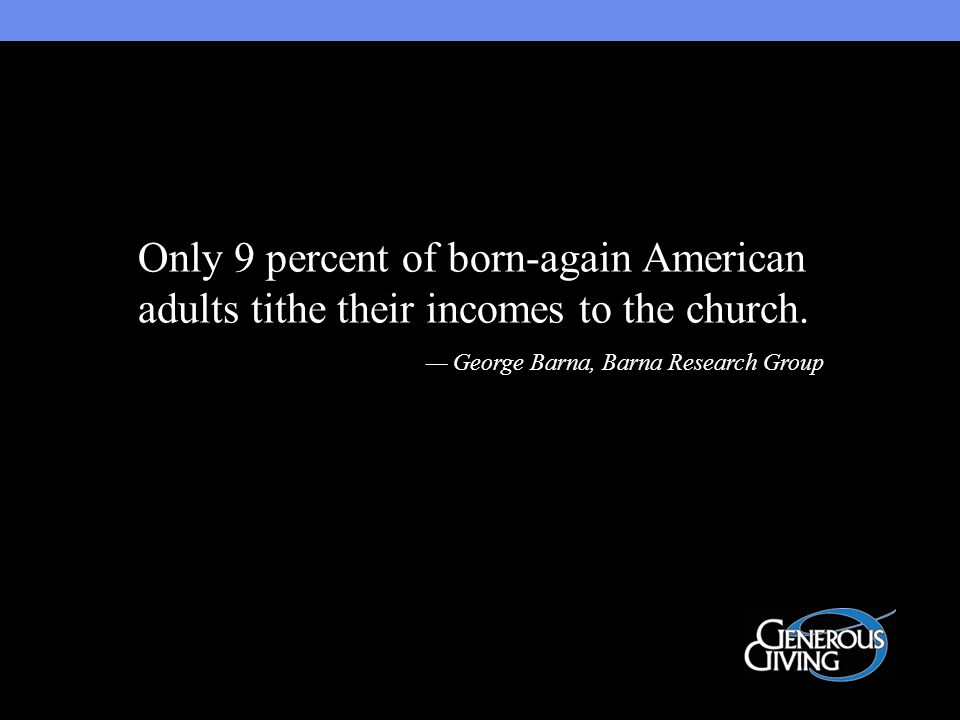 Only 9 percent of born-again American adults tithe their incomes to the church.