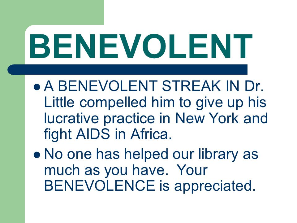 BENEVOLENT A BENEVOLENT STREAK IN Dr. Little compelled him to give up his lucrative practice in New York and fight AIDS in Africa. No one has helped o