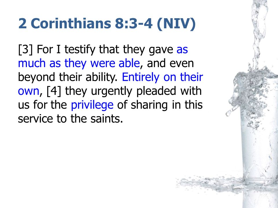 2 Corinthians 8:3-4 (NIV) [3] For I testify that they gave as much as they were able, and even beyond their ability. Entirely on their own, [4] they u