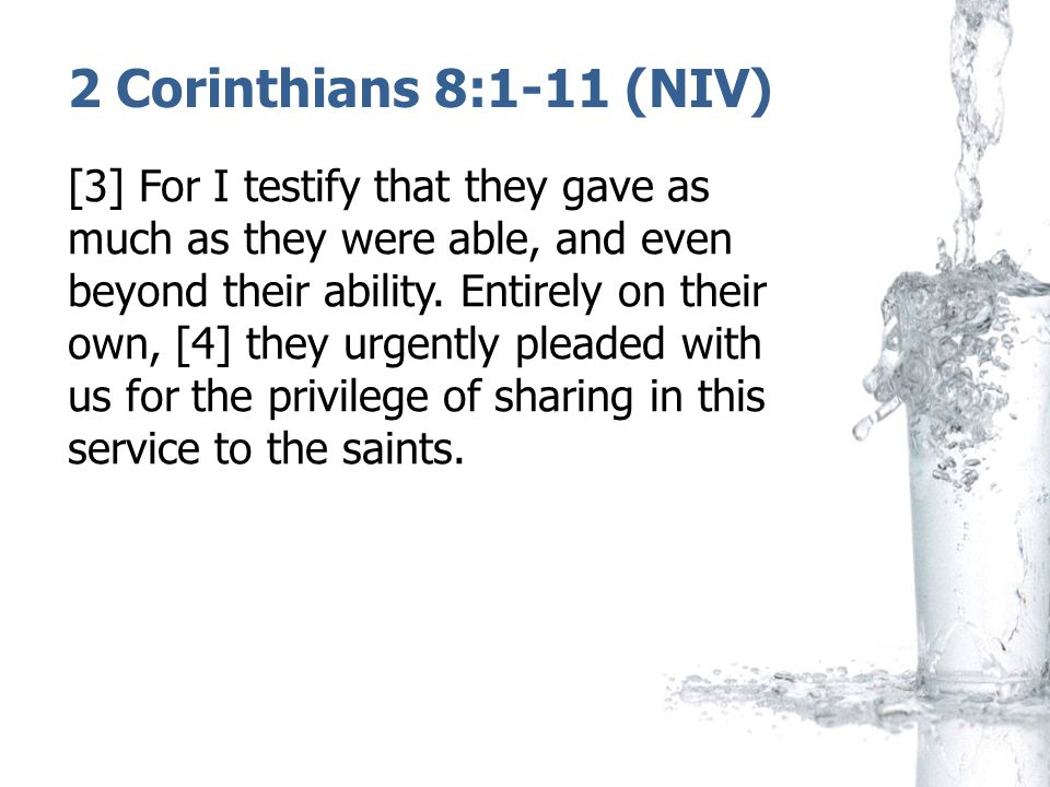 2 Corinthians 8:3-4 (NIV) [3] For I testify that they gave as much as they were able, and even beyond their ability.