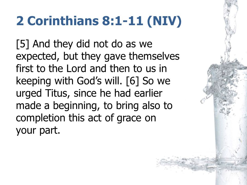 2 Corinthians 8:1-11 (NIV) [5] And they did not do as we expected, but they gave themselves first to the Lord and then to us in keeping with God's wil