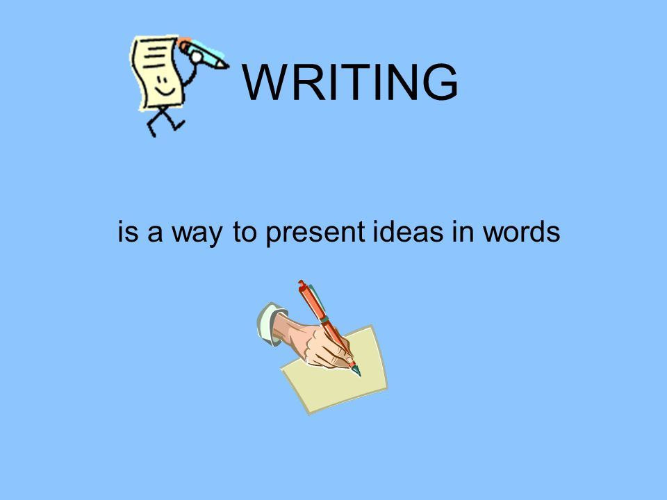 is a way to present ideas in words WRITING