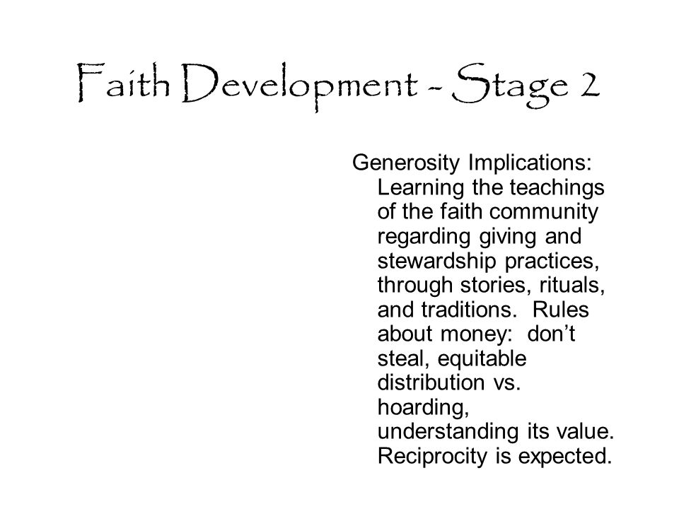 Faith Development - Stage 2 Generosity Implications: Learning the teachings of the faith community regarding giving and stewardship practices, through stories, rituals, and traditions.
