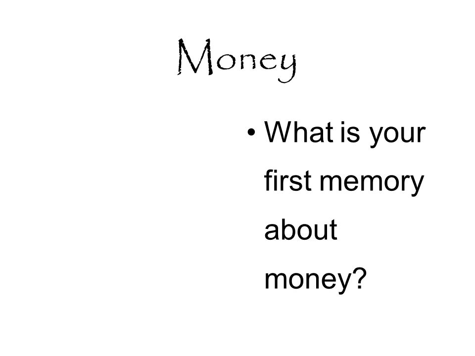 What is your first memory about money?