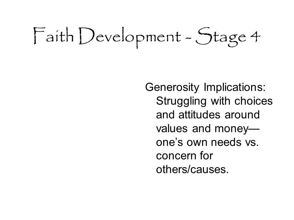 Faith Development - Stage 4 Generosity Implications: Struggling with choices and attitudes around values and money— one's own needs vs.