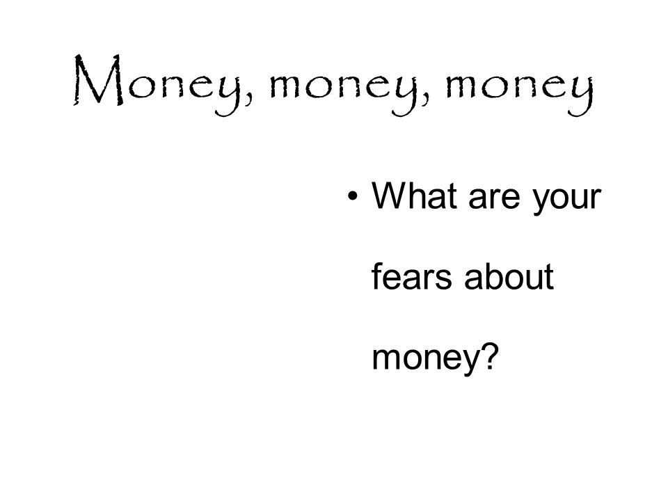 Money, money, money What are your fears about money