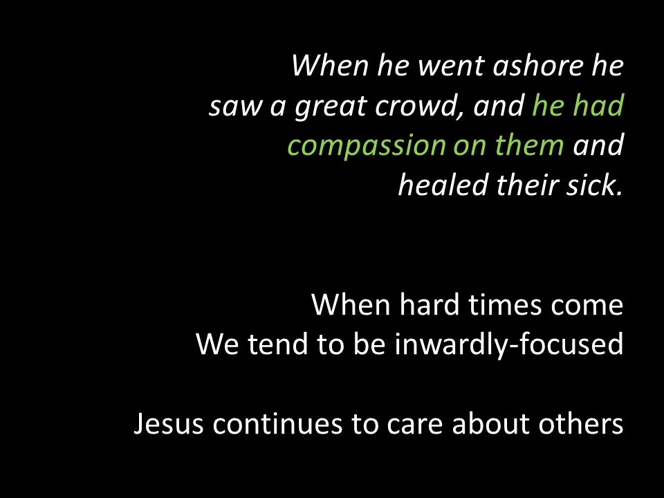 When he went ashore he saw a great crowd, and he had compassion on them and healed their sick.