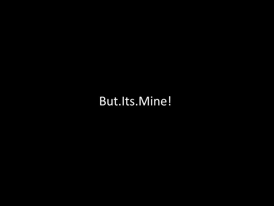 But.Its.Mine!