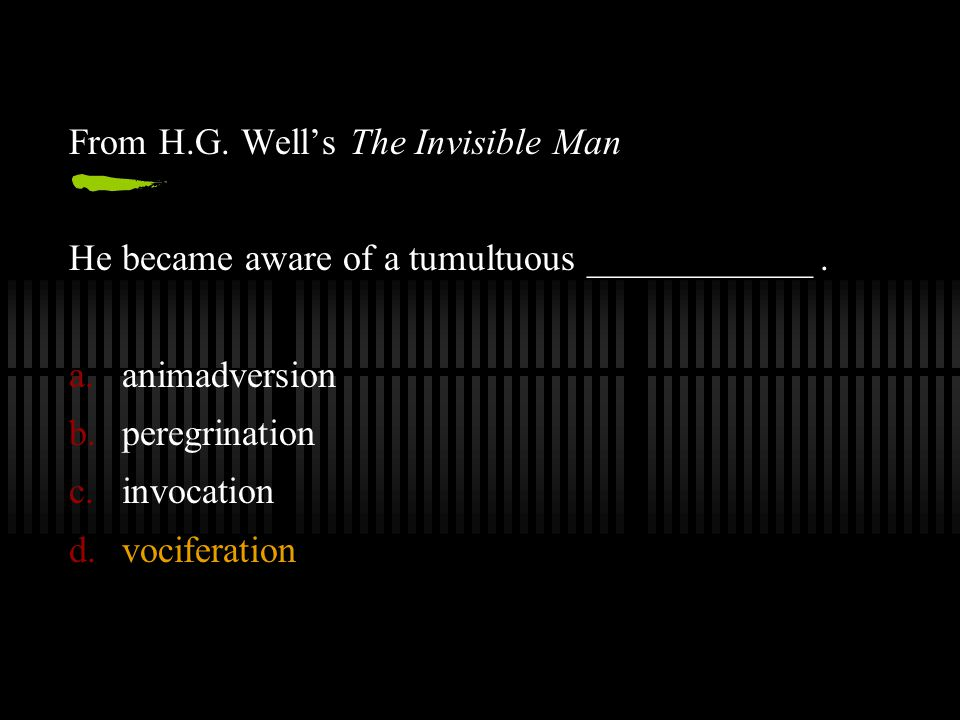 From H.G. Well's The Invisible Man He became aware of a tumultuous ____________.