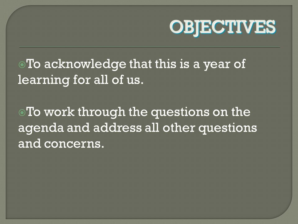  To work through the questions on the agenda and address all other questions and concerns.