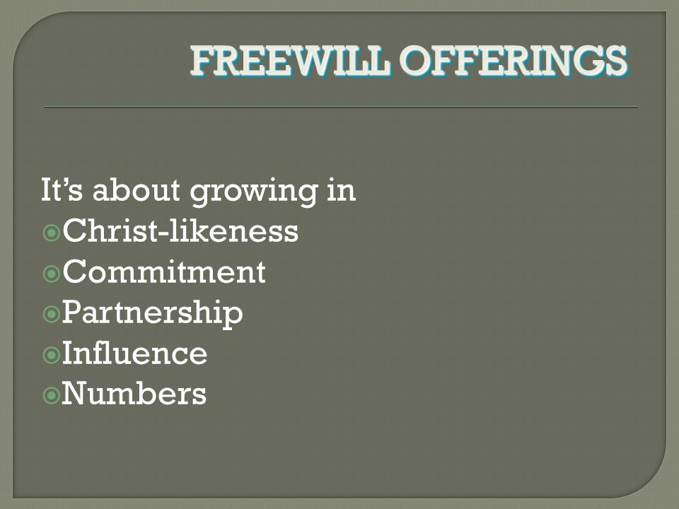It's about growing in  Christ-likeness  Commitment  Partnership  Influence  Numbers FREEWILL OFFERINGS