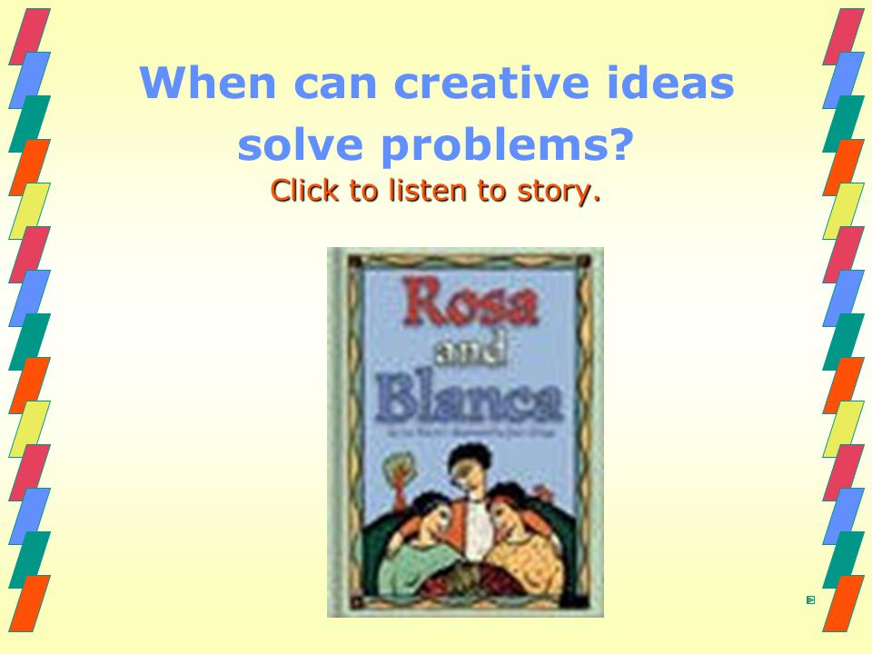 Rosa & Blanca Tuesday Journal Topic Write about a problem you have at school and describe an unusual way to solve it.