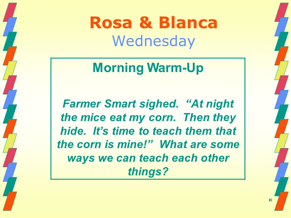 """Rosa & Blanca Wednesday Morning Warm-Up Farmer Smart sighed. """"At night the mice eat my corn. Then they hide. It's time to teach them that the corn is"""