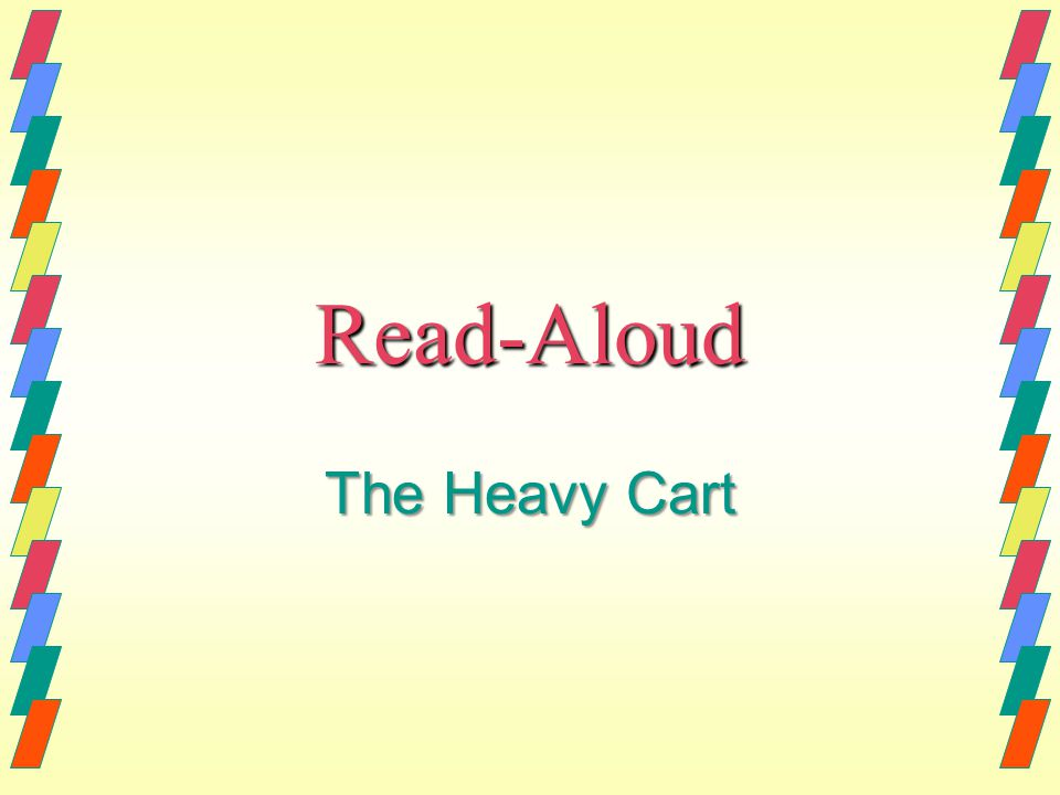 Read-Aloud The Heavy Cart