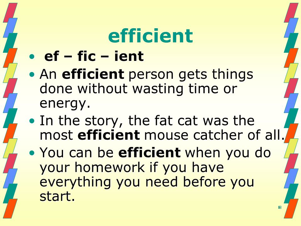 efficient ef – fic – ient ef – fic – ient An efficient person gets things done without wasting time or energy.An efficient person gets things done wit