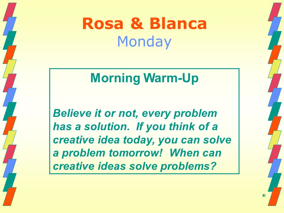 Rosa & Blanca Monday Morning Warm-Up Believe it or not, every problem has a solution.
