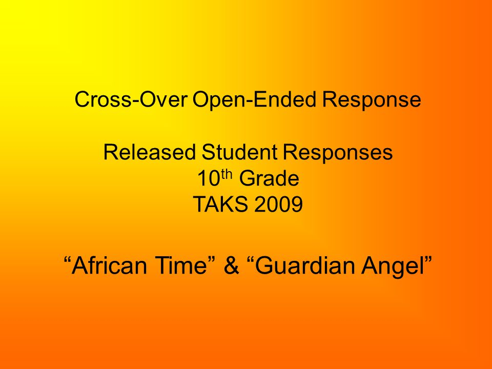 Cross-Over Open-Ended Response Released Student Responses 10 th Grade TAKS 2009 African Time & Guardian Angel