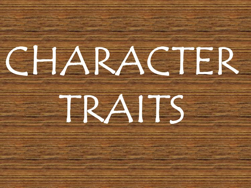 What is a character trait.A character trait is a word that describes a person.
