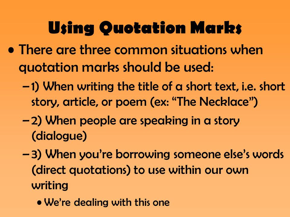 Using Quotation Marks There are three common situations when quotation marks should be used: –1) When writing the title of a short text, i.e. short st
