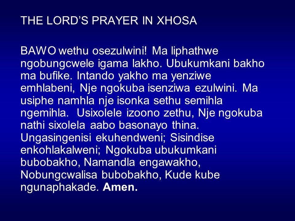 THE LORD'S PRAYER IN XHOSA BAWO wethu osezulwini. Ma liphathwe ngobungcwele igama lakho.