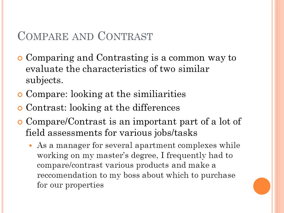 C OMPARE AND C ONTRAST Comparing and Contrasting is a common way to evaluate the characteristics of two similar subjects.