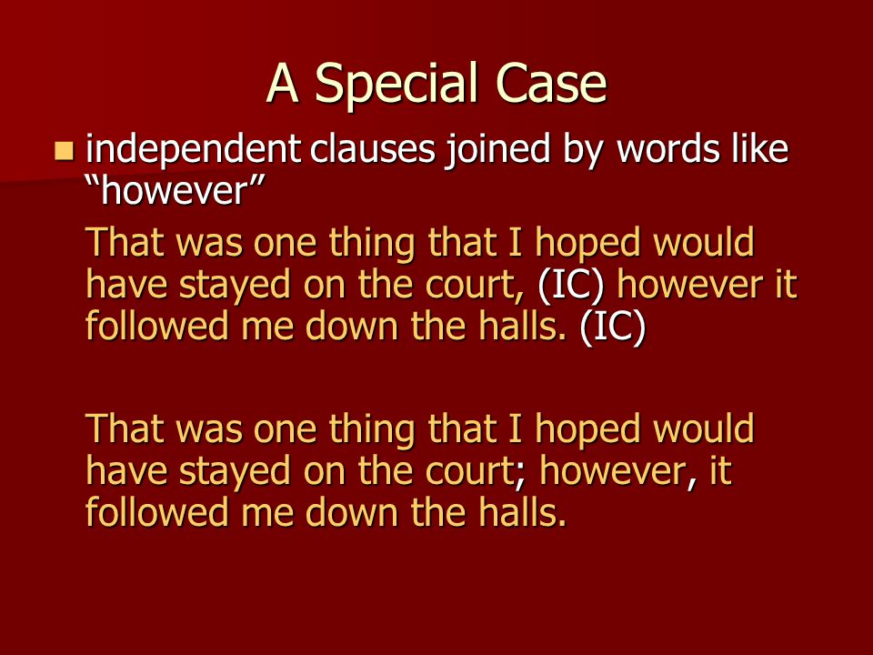 "A Special Case independent clauses joined by words like ""however"" independent clauses joined by words like ""however"" That was one thing that I hoped w"