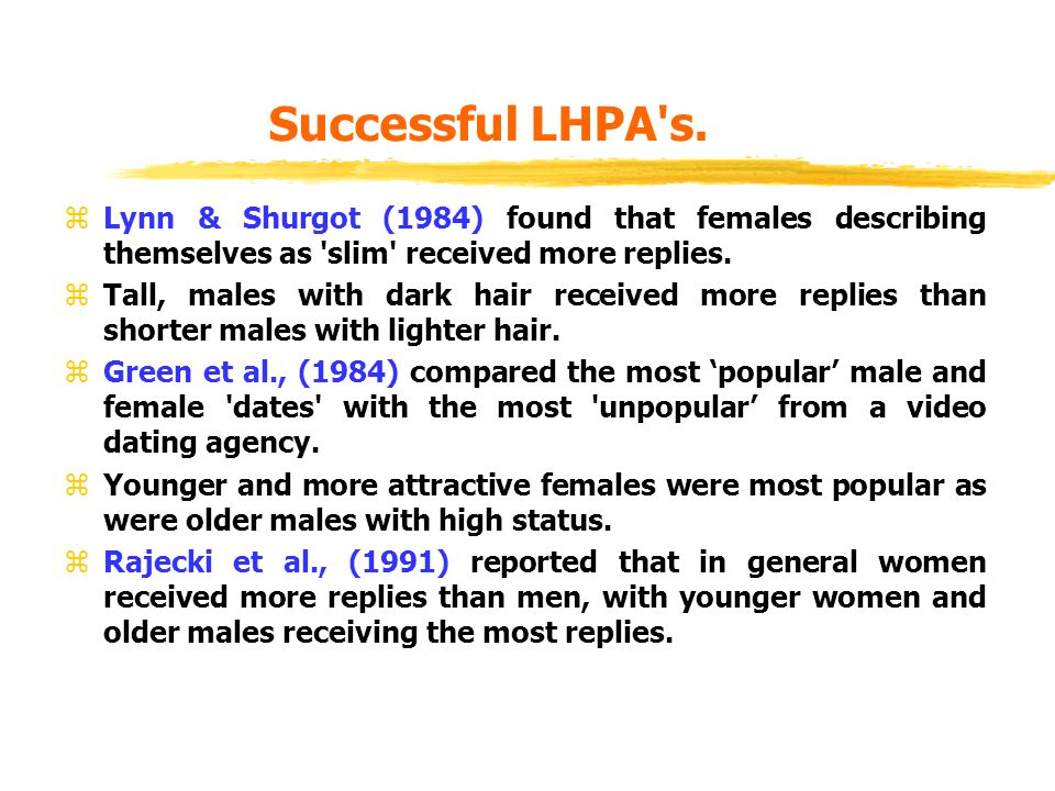 Successful LHPA's. zLynn & Shurgot (1984) found that females describing themselves as 'slim' received more replies. zTall, males with dark hair receiv