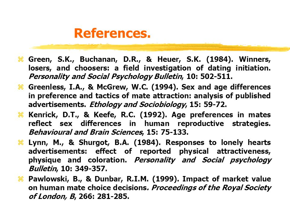 References. zGreen, S.K., Buchanan, D.R., & Heuer, S.K. (1984). Winners, losers, and choosers: a field investigation of dating initiation. Personality