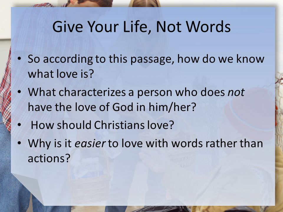 Give Your Life, Not Words So according to this passage, how do we know what love is.