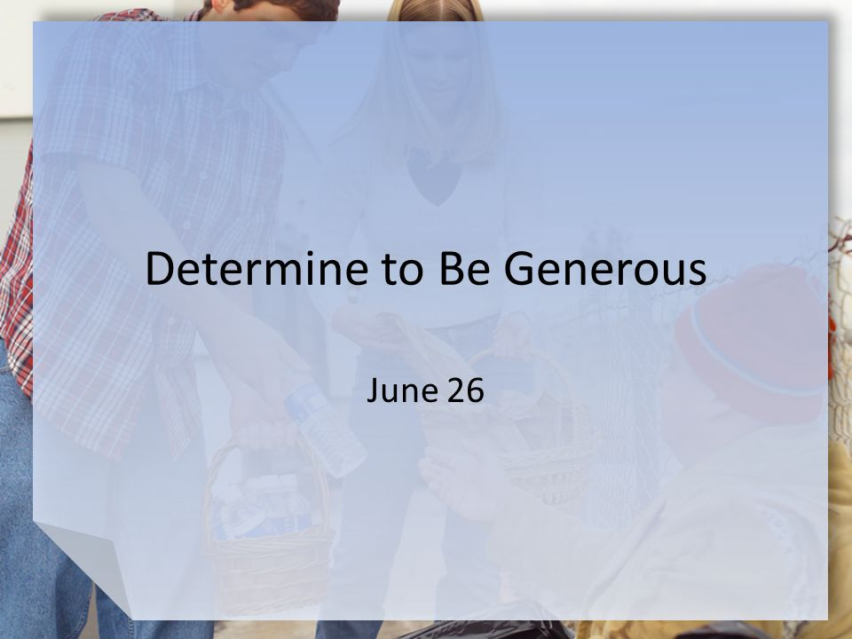 Determine to Be Generous June 26