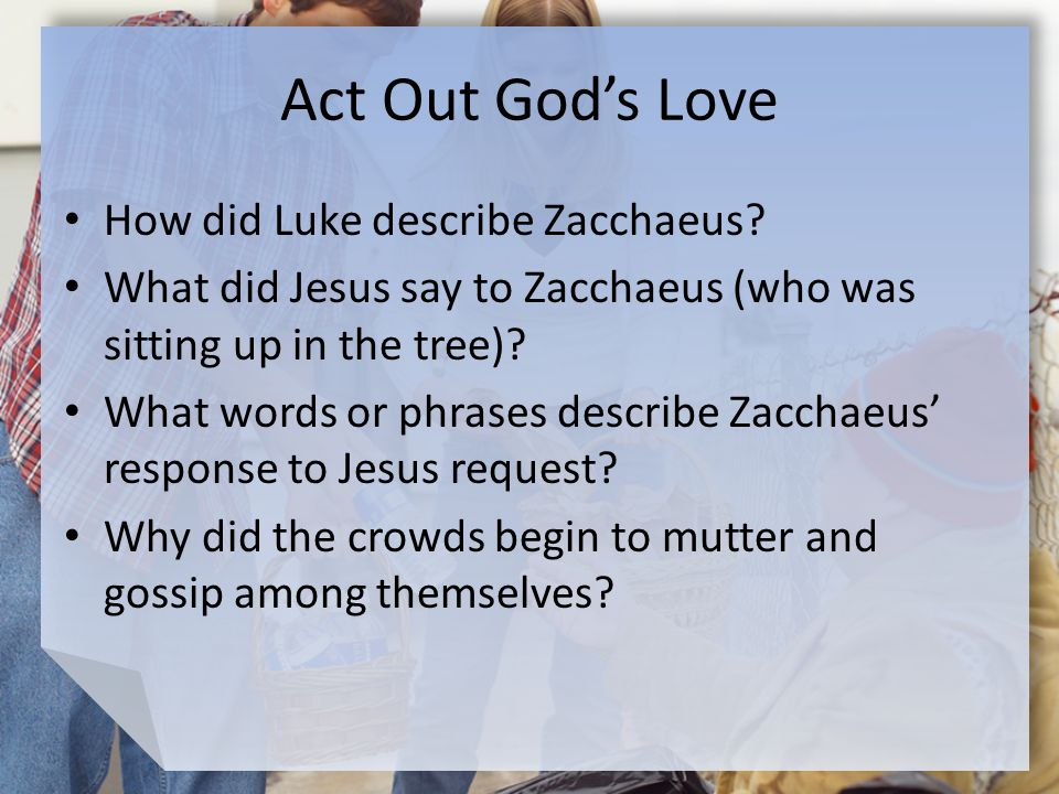 Act Out God's Love How did Luke describe Zacchaeus.