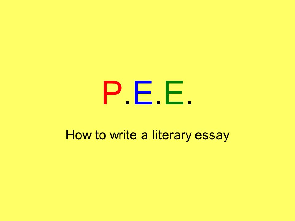 P.E.E.P.E.E. How to write a literary essay