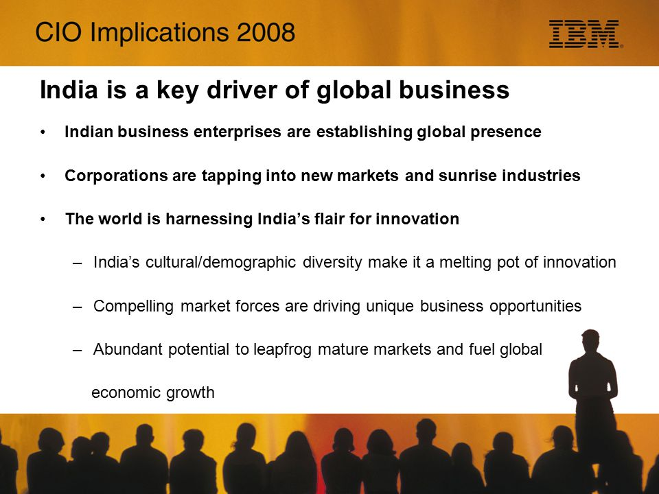 Hungry for Change Globally Integrated Disruptive By Nature Genuine, not just generous Innovative beyond Customer Imagination Enterprise of the Future SOA, Component Business Modeling, Capacity on Demand Globally Integrated Enterprise Transform Business Models Green IT Global Innovation Outlook, Global Technology Outlook, Global Innovation Outlook, Global Technology Outlook, Innovation Jam IBM's contribution The CEO's agenda
